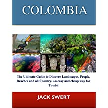 COLOMBIA: The Ultimate Guide to  discover landscapes, People, beaches and all Country. An easy and cheap way for Tourist