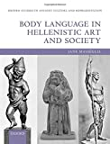 Body Language in Hellenistic Art and Society (Oxford Studies in Ancient Culture & Representation)