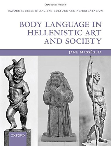 Body Language in Hellenistic Art and Society (Oxford Studies in Ancient Culture & Representation) by Oxford University Press