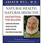 Natural Health, Natural Medicine: Outwitting the Killers | Andrew Weil