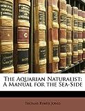 The Aquarian Naturalist, Thomas Rymer Jones, 1142077195
