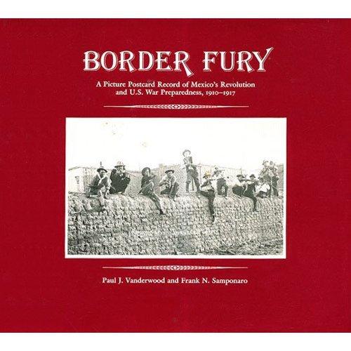 - Border Fury: A Picture Postcard Record of Mexico's Revolution and U.S. War Preparedness, 1910-1917