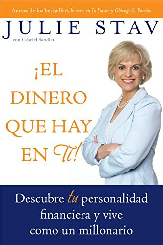 El Dinero que Hay en Ti!: Descubre Tu Personalidad Financiera y Vive Como un Millionario (Spanish Edition) [Julie Stav] (Tapa Blanda)