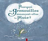 Pourquoi les grenouilles annoncent-elles la pluie ? par Geneviève Laurencin