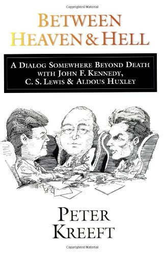 Between Heaven and Hell: A Dialog Somewhere Beyond Death with John F. Kennedy, C. S. Lewis & Aldous Huxley: Kreeft, Peter: 9780877843894: Amazon.com: Books