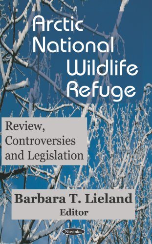 Arctic National Wildlife Refuge: Review, Controversies And Legislation