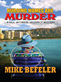 Nursing Homes Are Murder (Paul Jacobson Geezer-Lit Mysteries)
