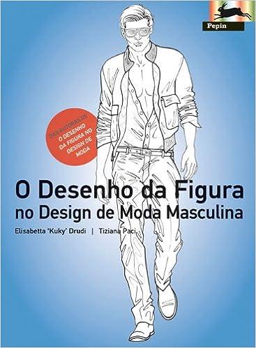 O Desenho Da Figura Masculina No Design De Moda Elisabetta Drudi