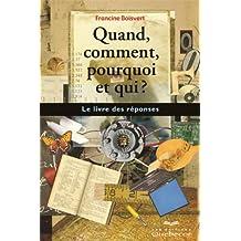 Quand, comment, pourquoi et qui?: Le livre des réponses (Guides Pratiques) (French Edition)