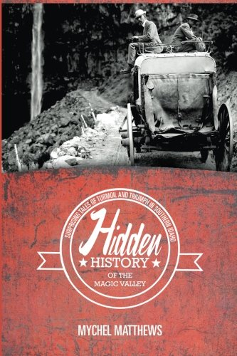 Read Online Hidden History of the Magic Valley: Surprising Tales of Turmoil and Triumph in Southern Idaho ebook