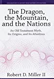 "Robert D. Miller II, ""The Dragon, the Mountain, and the Nations: An Old Testament Myth, Its Origins, and Its Afterlives"" (Eisenbrauns, 2018)"