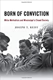 img - for Born of Conviction: White Methodists and Mississippi's Closed Society book / textbook / text book