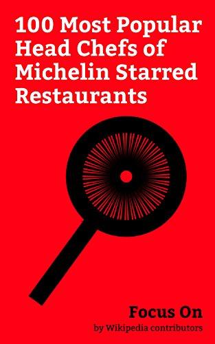 Focus On: 100 Most Popular Head Chefs of Michelin Starred Restaurants: Marco Pierre White, Heston Blumenthal, Masaharu Morimoto, Grant Achatz, Vikas Khanna, ... Nobu Matsuhisa, René Redzepi, etc.