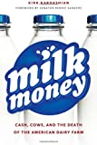 Milk Money: Cash, Cows, and the Death of the American Dairy Farm