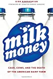 img - for Milk Money: Cash, Cows, and the Death of the American Dairy Farm book / textbook / text book