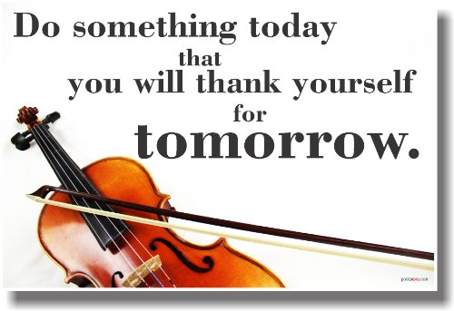 Do Something Today That You Will Thank Yourself for Tomorrow - Violin - New Classroom Motivational Poster