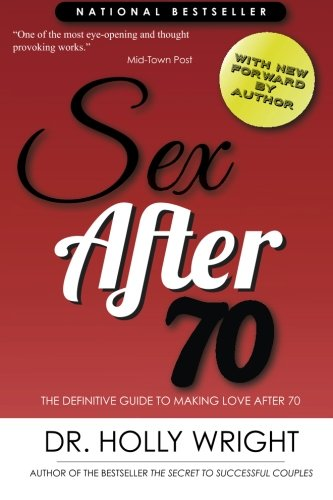 Sex After 70: The Definitive Guide to Making Love After 70