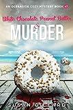 White Chocolate Peanut Butter & Murder: An Oceanside Cozy Mystery Book 47