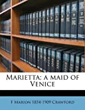 Marietta; a Maid of Venice, F. Marion Crawford, 1171805373