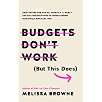 Budgets Don't Work (But This Does): Drop the one-size fits all approach to money and discover the power of understanding…