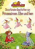 Die schönsten Geschichten von Prinzessinnen, Elfen und Feen: Der Bücherbär Lesespaß