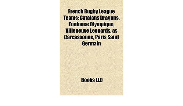French rugby league teams: Catalans Dragons, Villeneuve Leopards, Toulouse Olympique, Paris Saint-Germain Rugby League, AS Carcassonne: Amazon.es: Source: Wikipedia: Libros en idiomas extranjeros