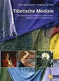 Tibetische Medizin: Eine Einführung in Geschichte, Philosophie, Heilpraxis und Arzneimittelkunde