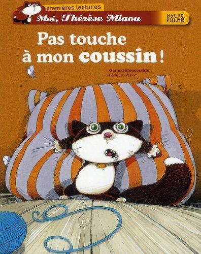 Moi, Thérèse Miaou : Pas touche à mon coussin ! Poche – 12 mars 2008 Gérard Moncomble Frédéric Pillot Hatier 2218753537