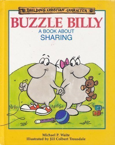 Buzzle Billy: A Book About Sharing (Building Christian Character)
