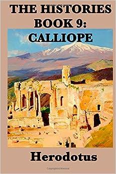 The Histories Book 9: Calliope: Book 9: Calliope (Volume 9)