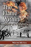 The Flame Within: Memoir of a Firefighter