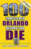 100 Things to Do in Orlando Before You Die, 2nd Edition (100 Things to Do Before You Die)