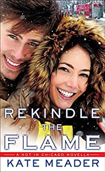 Rekindle the Flame (Hot In Chicago Series) by [Meader, Kate]