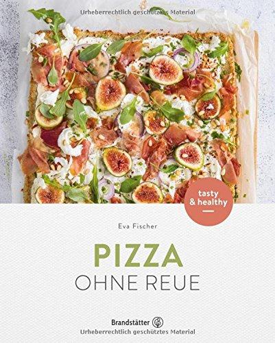 Pizza ohne Reue - Gesund & einfach