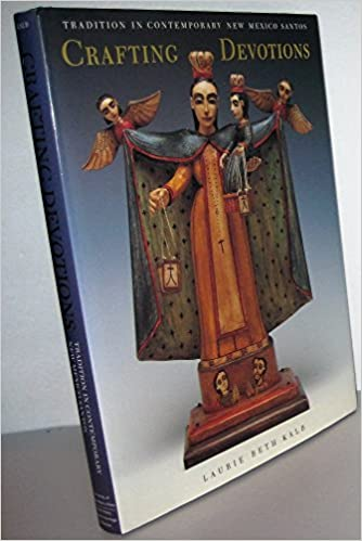 Book Crafting Devotions: Tradition in Contemporary New Mexico Santos