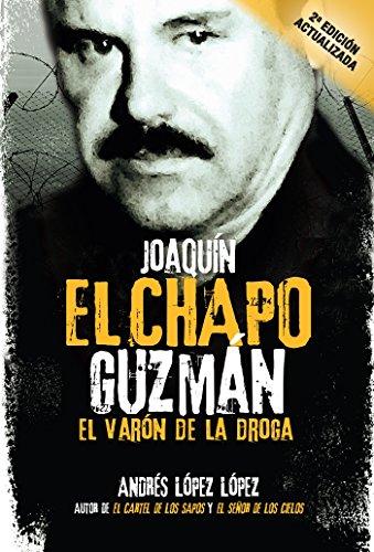 Joaquin El Chapo Guzman: El varon de la droga (Spanish Edition)