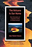 The Volcano Is Our Home When Alan Akana realized he had missed the gift of hearing many of his family's stories, his search for his history became a gift to all his readers. The Volcano is Our Home introduces us in a very personal way to the influenc...