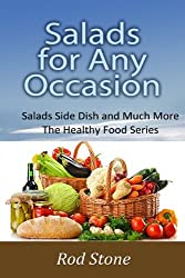Salads for Any Occasion: Salads can be Much More Than Just a Side Dish (Healthy Food Series Book 5)