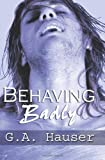 Behaving Badly: Action! Series Book 4 by G.A. Hauser front cover