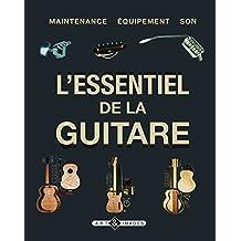 ESSENTIEL DE LA GUITARE (L') : MAINTENANCE ÉQUIPEMENT SON