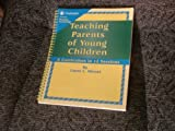 Teaching Parents of Young Children : A Curriculum in 12 Sessions, Wetzel, Laura L., 0878685707