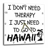 3dRose I Dont Need Therapy I Just Need to Go to Hawaii - Wall Clock, 10 by 10-inch (DPP_220092_1)
