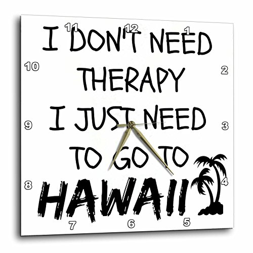 3dRose I Dont Need Therapy I Just Need to Go to Hawaii - Wall Clock, 10 by 10-inch (DPP_220092_1) by 3dRose