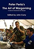 Peter Perla's the Art of Wargaming a Guide for Professionals and Hobbyists, Peter Perla and John Curry, 1446731243