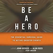 Be a Hero: The Essential Survival Guide to Active-Shooter Events Audiobook by John Geddes, Alun Rees, Don Mann - foreword Narrated by Simon Mattacks