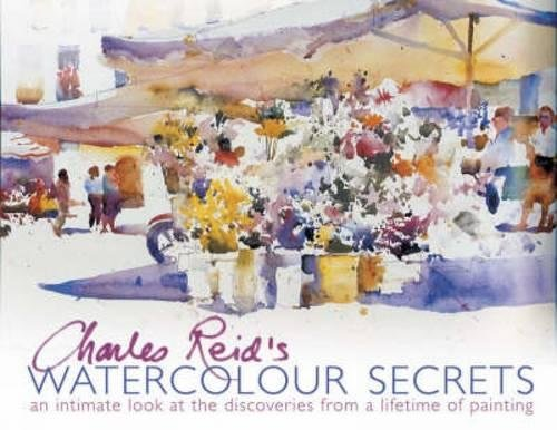 Download Charles Reid's Watercolour Secrets: An Intimate Look at the Discoveries from a Lifetime of Painting PDF