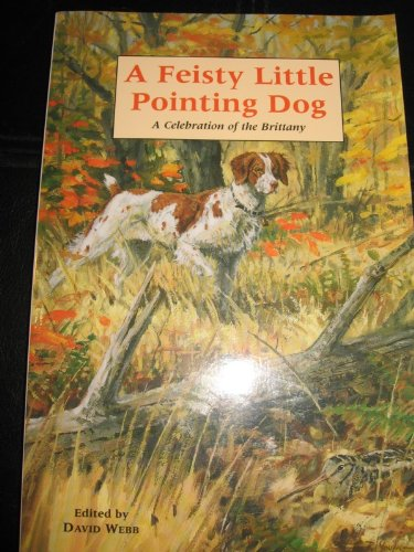 A Feisty Little Pointing Dog A Celebration of the Brittany pdf