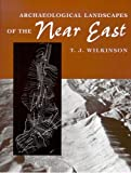 Archaeological Landscapes of the Near East, T. J. Wilkinson, 0816521735