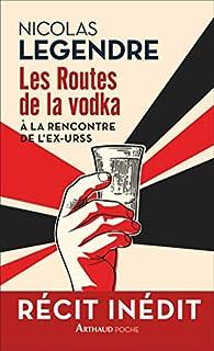 Les routes de la vodka : à la rencontre de l'ex-URSS