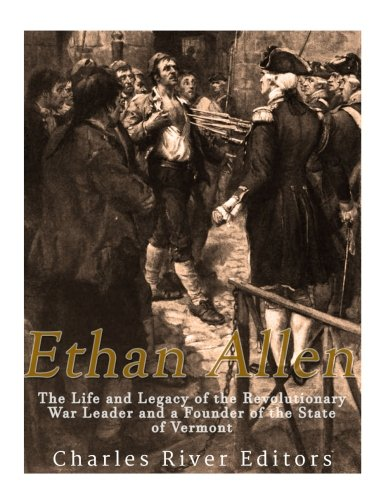 Ethan Allen: The Life and Legacy of the Revolutionary War Le